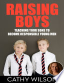 Raising Boys: Teaching Your Sons to Become Responsible Men