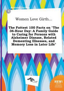 Women Love Girth    the Fattest 100 Facts on the 36 Hour Day Book