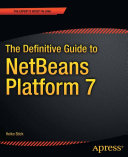 The Definitive Guide to NetBeansTM Platform 7