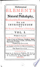 Mathematical Elements of Natural Philosophy  Confirm d by Experiments  Or  An Introduction to Sir Isaac Newton s Philosophy