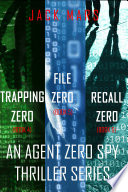 Agent Zero Spy Thriller Bundle: Trapping Zero (#4), File Zero (#5), and Recall Zero (#6)