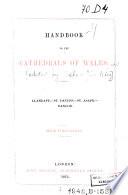 Handbook to the Cathedrals of Wales : Llandaff, St. David's, St. Asaph, Bangor