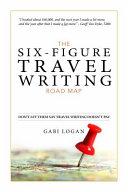 The Six Figure Travel Writing Road Map