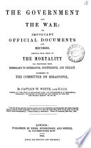 The government and War: or, Important official documents and records, proving that much of the mortality has proceded from disregard to experience, indifference and neglect