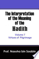 The Interpretation of The Meaning of The Hadith Volume 7     Virtues of Pilgrimage