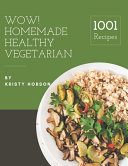 Wow  1001 Homemade Healthy Vegetarian Recipes