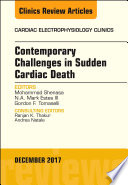 Contemporary Challenges in Sudden Cardiac Death  An Issue of Cardiac Electrophysiology Clinics  E Book