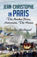Jean-Christophe in Paris: The Market-Place, Antoinette, the House Pdf/ePub eBook