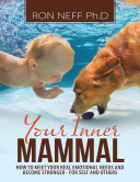 Your Inner Mammal  How to Meet Your Real Emotional Needs and Become Stronger for Self and Others