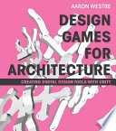 Design Games for Architecture  : Creating Digital Design Tools with Unity