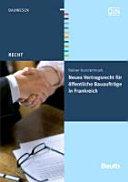 Neues Vertragsrecht für öffentliche Bauaufträge in Frankreich