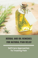 Herbal And Oil Remedies For Natural Pain Relief  Self Care Approaches To Treating Pain