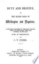 Duty and Destiny, or the Ruling ideas of Wellington and Napoleon. A discourse delivered ... on the Sunday after the funeral of the late Duke of Wellington