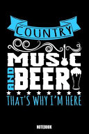 Country Music and Beer That s Why I m Here Notebook