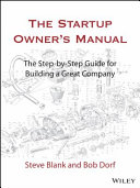 The startup owner's manual. Volume 1 : the step-by-step guide for building a great company / Steve Blank and Bob Dorf