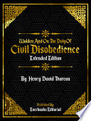 Walden And On The Duty Of Civil Disobedience  Extended Edition      By Henry David Thoreau