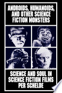 Androids  Humanoids  and Other Science Fiction Monsters
