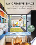 """My Creative Space: How to Design Your Home to Stimulate Ideas and Spark Innovation"" by Donald M. Rattner"