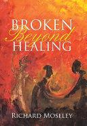 Broken Beyond Healing