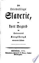 Det frievillige slaverie, eller kort begreb om sølvverket Kongsbergs naervaerende tilstand