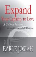 Expand Your Capacity to Love: A Guide to Making Correct Choices and Right Decisions
