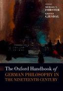 The Oxford Handbook of German Philosophy in the Nineteenth Century