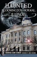 Haunted Bloomington Normal  Illinois