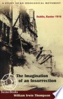 Imagination of an Insurrection: Dublin, Easter 1916