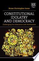 Constitutional Idolatry and Democracy