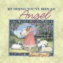 My Friend  You ve Been an Angel