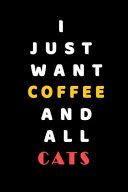 I JUST WANT Coffee and ALL Cats