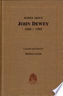 Works about John Dewey, 1886-1995