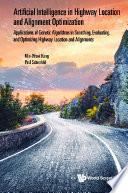 Artificial Intelligence In Highway Location And Alignment Optimization: Applications Of Genetic Algorithms In Searching, Evaluating, And Optimizing Highway Location And Alignments