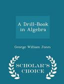 A Drill Book In Algebra Scholar S Choice Edition