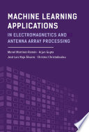 Machine Learning Applications in Electromagnetics and Antenna Array Processing
