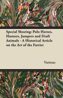 Special Shoeing: Polo Horses, Hunters, Jumpers and Draft Animals - A Historical Article on the Art of the Farrier