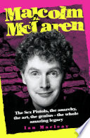 Malcolm McLaren   The Biography  The Sex Pistols  the anarchy  the art  the genius   the whole amazing legacy