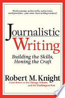 Journalistic Writing  : Building the Skills, Honing the Craft