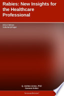 Rabies New Insights For The Healthcare Professional 2011 Edition Book PDF