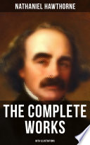 The Complete Works of Nathaniel Hawthorne  With Illustrations