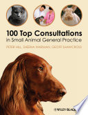 """""""100 Top Consultations in Small Animal General Practice"""" by Peter Hill, Sheena Warman, Geoff Shawcross"""