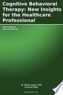 Cognitive Behavioral Therapy  New Insights for the Healthcare Professional  2013 Edition