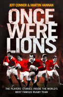 Once Were Lions  The Players    Stories  Inside the World   s Most Famous Rugby Team