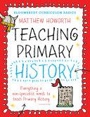 Bloomsbury Curriculum Basics: Teaching Primary History