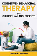 Cognitive   Behavioral Therapy for Children and Adolescents