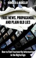 Fake News Propaganda And Plain Old Lies