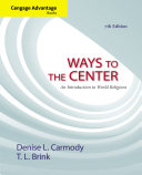 Cengage Advantage Books  Ways to the Center  An Introduction to World Religions