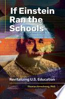 If Einstein Ran the Schools  Revitalizing U S  Education