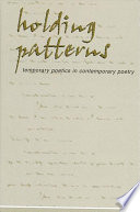 Holding Patterns  : Temporary Poetics in Contemporary Poetry