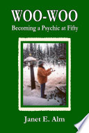 Read Online Woo-Woo: Becoming a Psychic at Fifty For Free